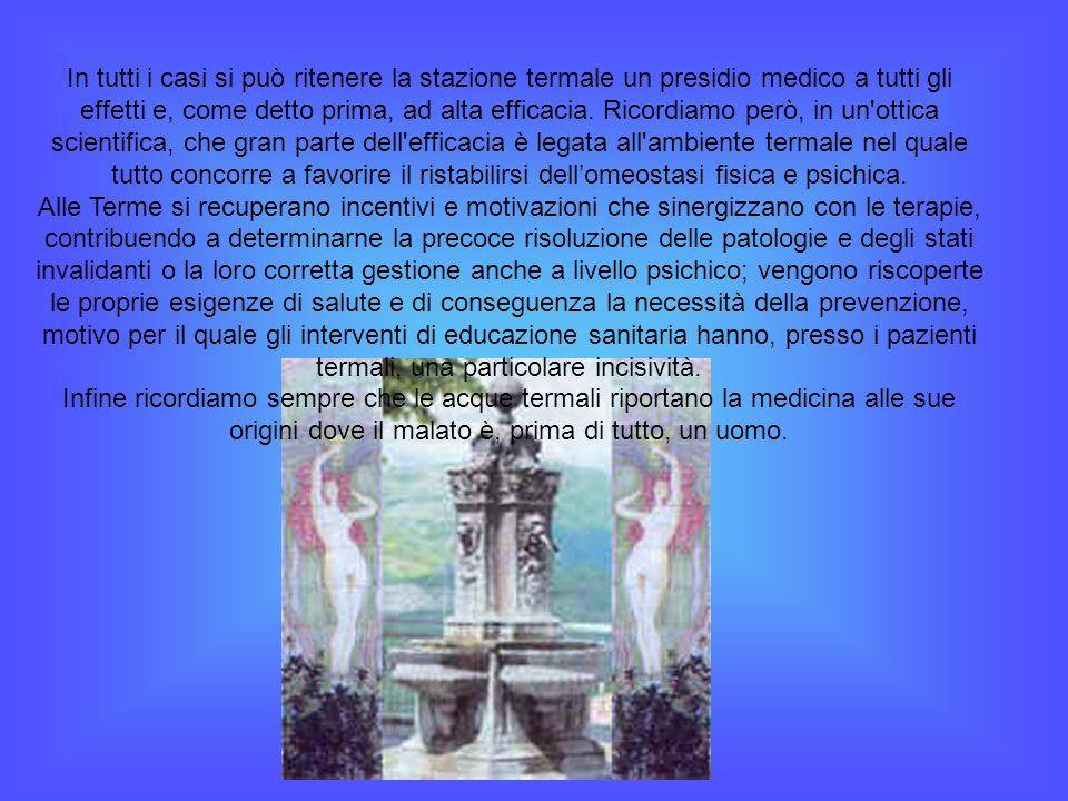In tutti i casi si può ritenere la stazione termale un presidio medico a tutti gli effetti e, come detto prima, ad alta efficacia.