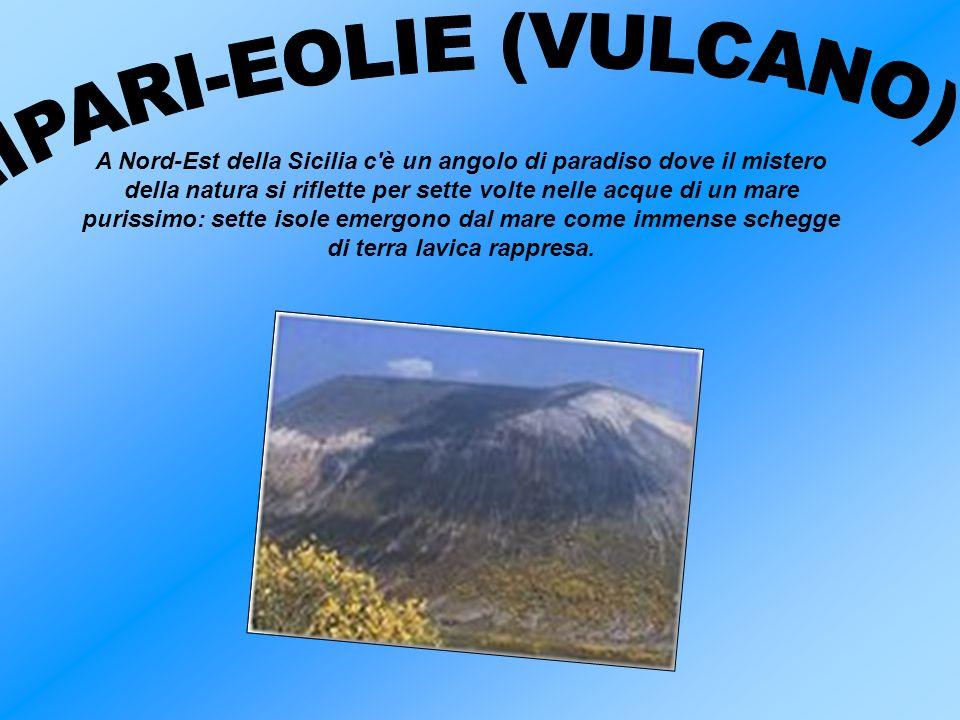 Una delle isole Eolie, Vulcano, l antica Hierà (sacra), Thermessa o Terasia; è un isola molto interessante per i suoi svariati fenomeni vulcanici e post-vulcanici.