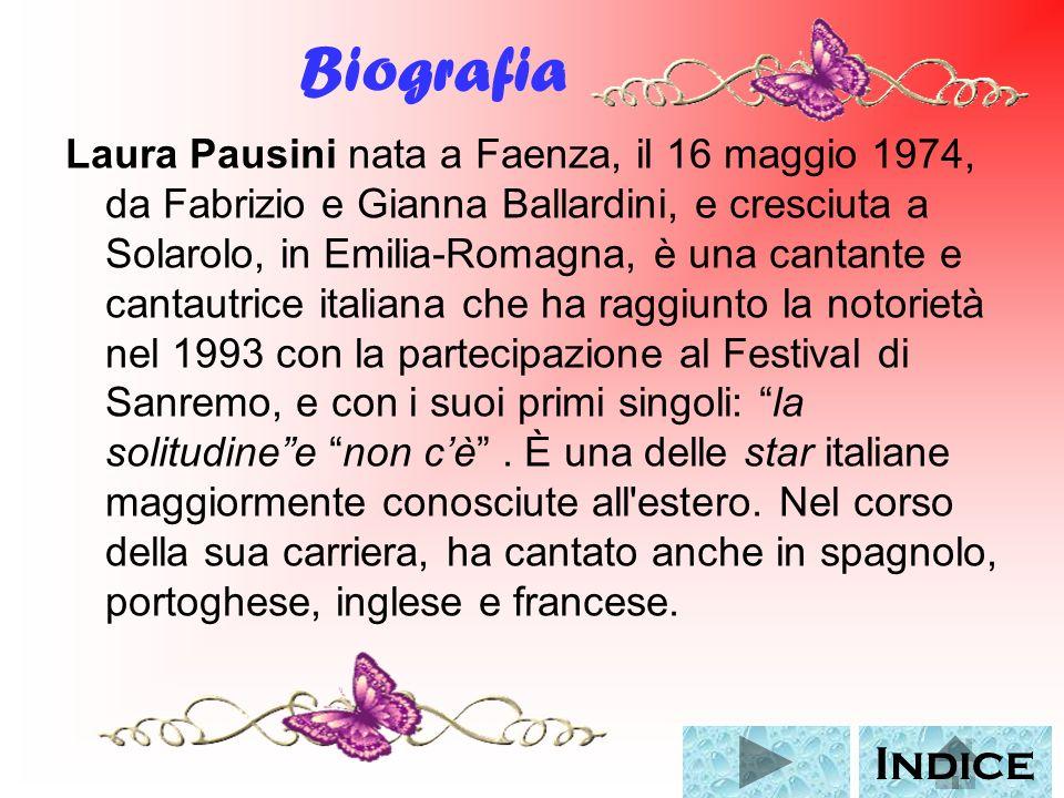 Biografia Laura Pausini nata a Faenza, il 16 maggio 1974, da Fabrizio e Gianna Ballardini, e cresciuta a Solarolo, in Emilia-Romagna, è una cantante e
