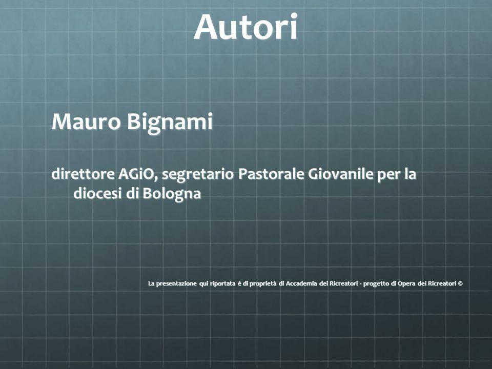 Autori Mauro Bignami direttore AGiO, segretario Pastorale Giovanile per la diocesi di Bologna La presentazione qui riportata è di proprietà di Accadem