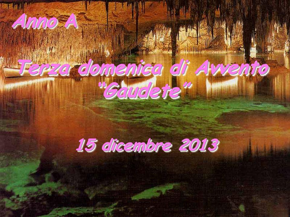 Anno A Anno A Terza domenica di Avvento Gaudete 15 dicembre 2013