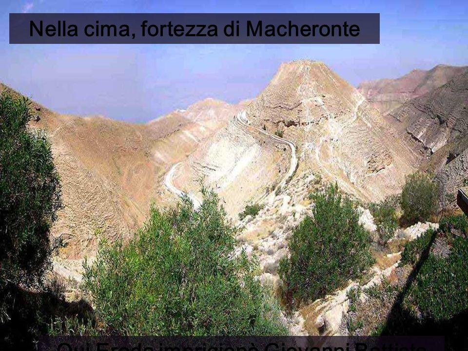 Nella cima, fortezza di Macheronte Qui Erode imprigionò Giovanni Battista