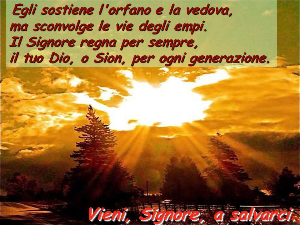 23:29 Il Signore ridona la vista ai ciechi, il Signore rialza chi è caduto, il Signore ama i giusti, il Signore protegge lo straniero. Vieni, Signore,