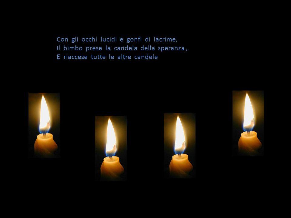 Allora la quarta candela disse: Non temere, Non piangere: Fnche io sarò accesa, potremo sempre riaccendere La altre tre candele Io sono