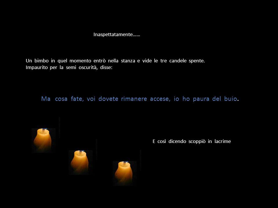 Triste triste, la terza candela, a sua volta disse: Non ho la forza per continuare A rimanere accesa.