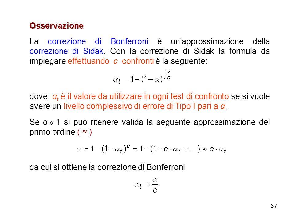 37 Osservazione La correzione di Bonferroni è unapprossimazione della correzione di Sidak.