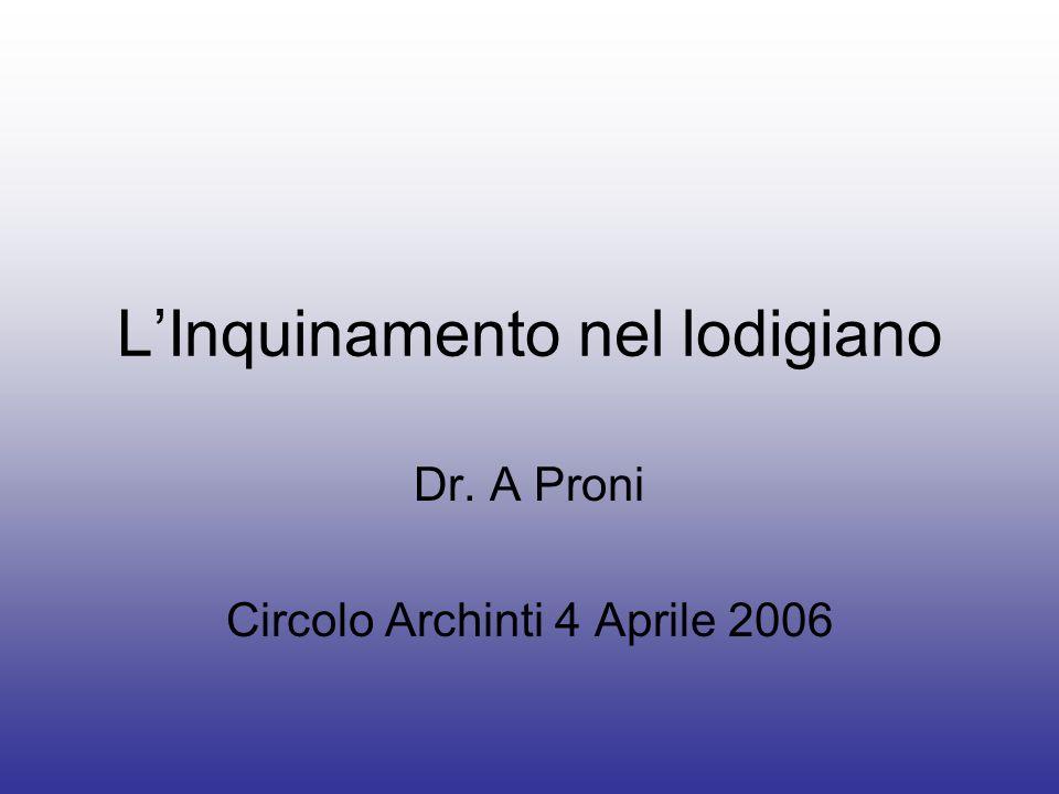 LInquinamento nel lodigiano Dr. A Proni Circolo Archinti 4 Aprile 2006