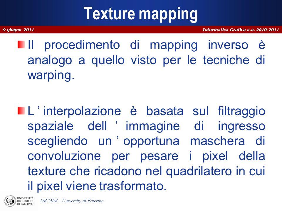 Informatica Grafica a.a. 2010-2011 DICGIM – University of Palermo Texture mapping Il procedimento di mapping inverso è analogo a quello visto per le t