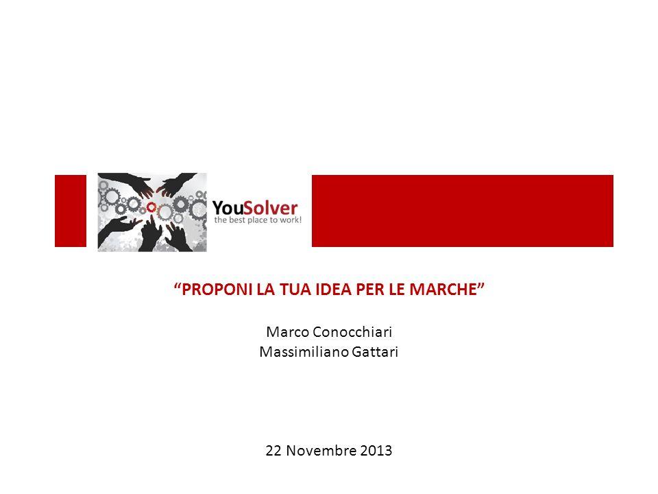 PROPONI LA TUA IDEA PER LE MARCHE Marco Conocchiari Massimiliano Gattari 22 Novembre 2013