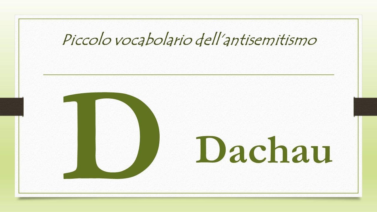 Piccolo vocabolario dellantisemitismo D Dachau