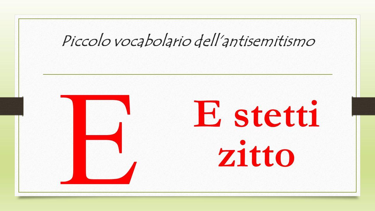 Piccolo vocabolario dellantisemitismo E E stetti zitto