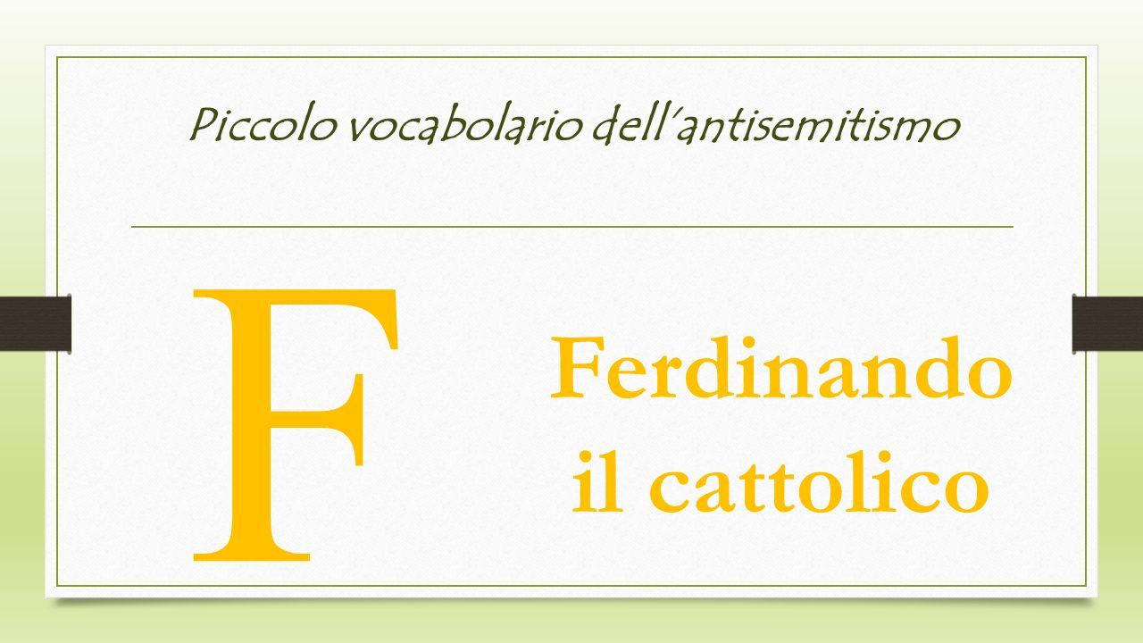 Piccolo vocabolario dellantisemitismo F Ferdinando il cattolico