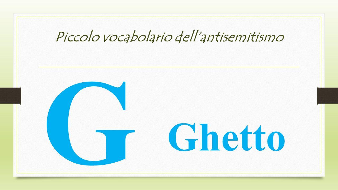 Piccolo vocabolario dellantisemitismo G Ghetto