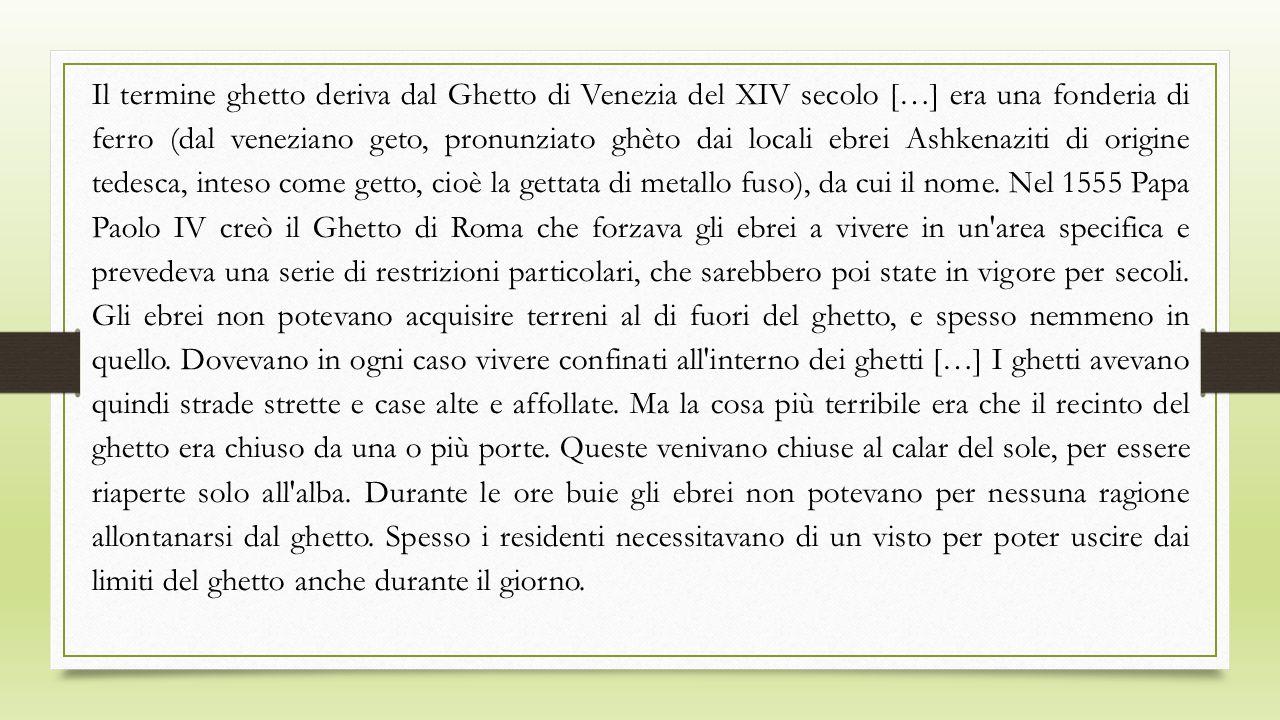 Il termine ghetto deriva dal Ghetto di Venezia del XIV secolo […] era una fonderia di ferro (dal veneziano geto, pronunziato ghèto dai locali ebrei As