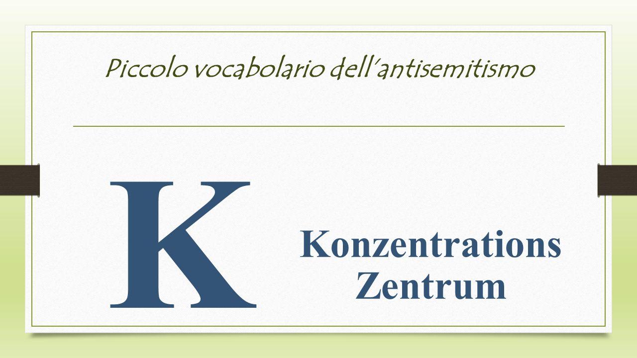 Piccolo vocabolario dellantisemitismo K Konzentrations Zentrum