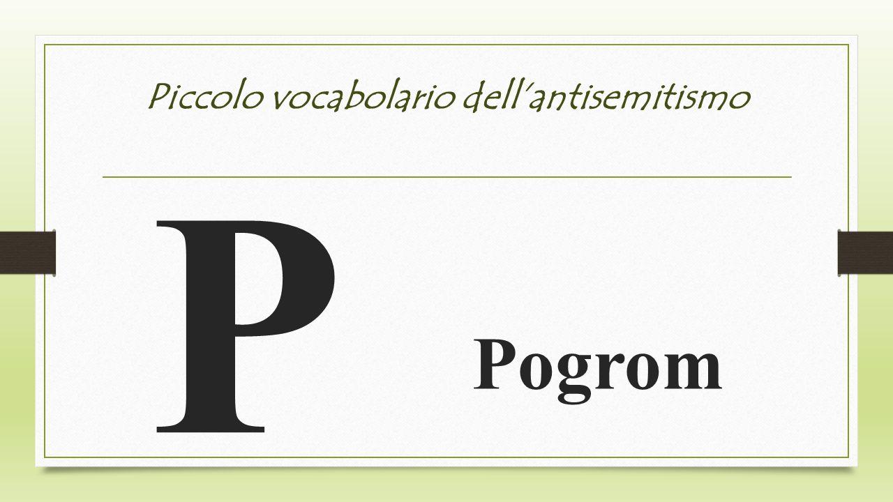 Piccolo vocabolario dellantisemitismo P Pogrom