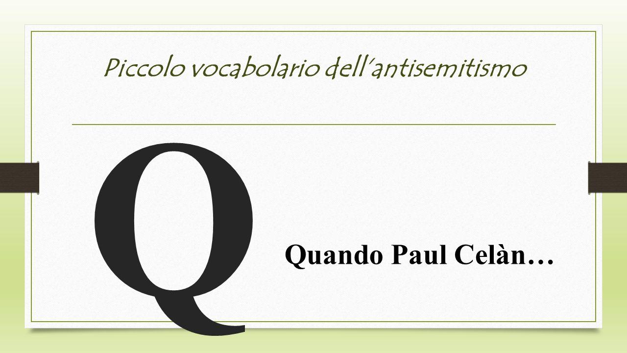 Piccolo vocabolario dellantisemitismo Q Quando Paul Celàn…