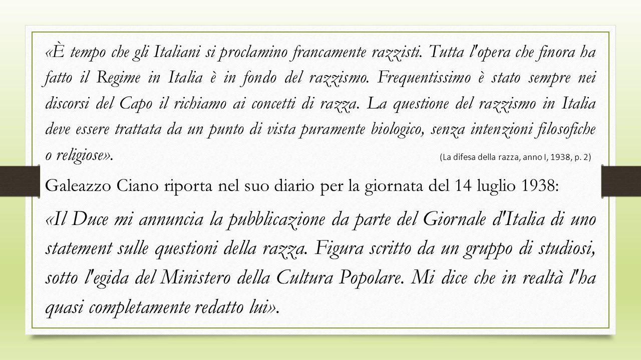«È tempo che gli Italiani si proclamino francamente razzisti. Tutta l'opera che finora ha fatto il Regime in Italia è in fondo del razzismo. Frequenti