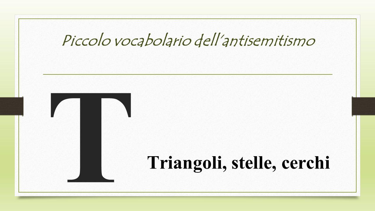 Piccolo vocabolario dellantisemitismo T Triangoli, stelle, cerchi