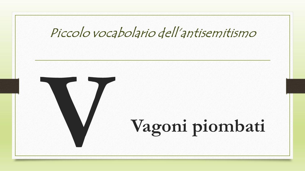 Piccolo vocabolario dellantisemitismo V Vagoni piombati