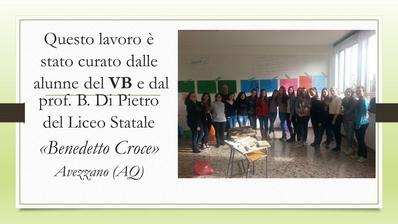 Questo lavoro è stato curato dalle alunne del VB e dal prof. B. Di Pietro del Liceo Statale «Benedetto Croce» Avezzano (AQ)
