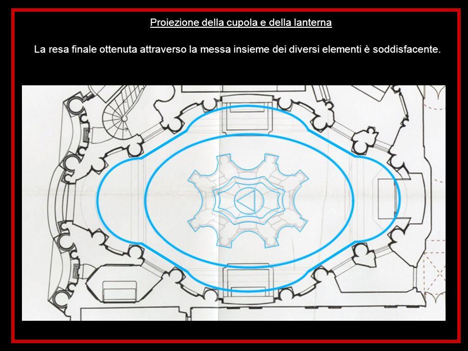Proiezione della cupola e della lanterna La resa finale ottenuta attraverso la messa insieme dei diversi elementi è soddisfacente.