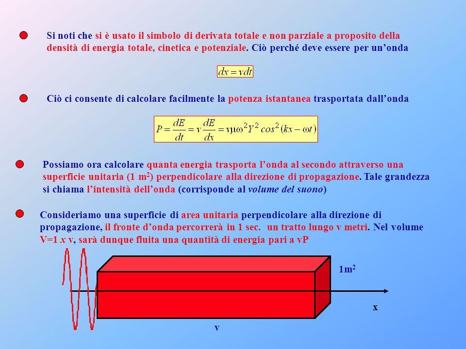 Si noti che si è usato il simbolo di derivata totale e non parziale a proposito della densità di energia totale, cinetica e potenziale. Ciò perché dev