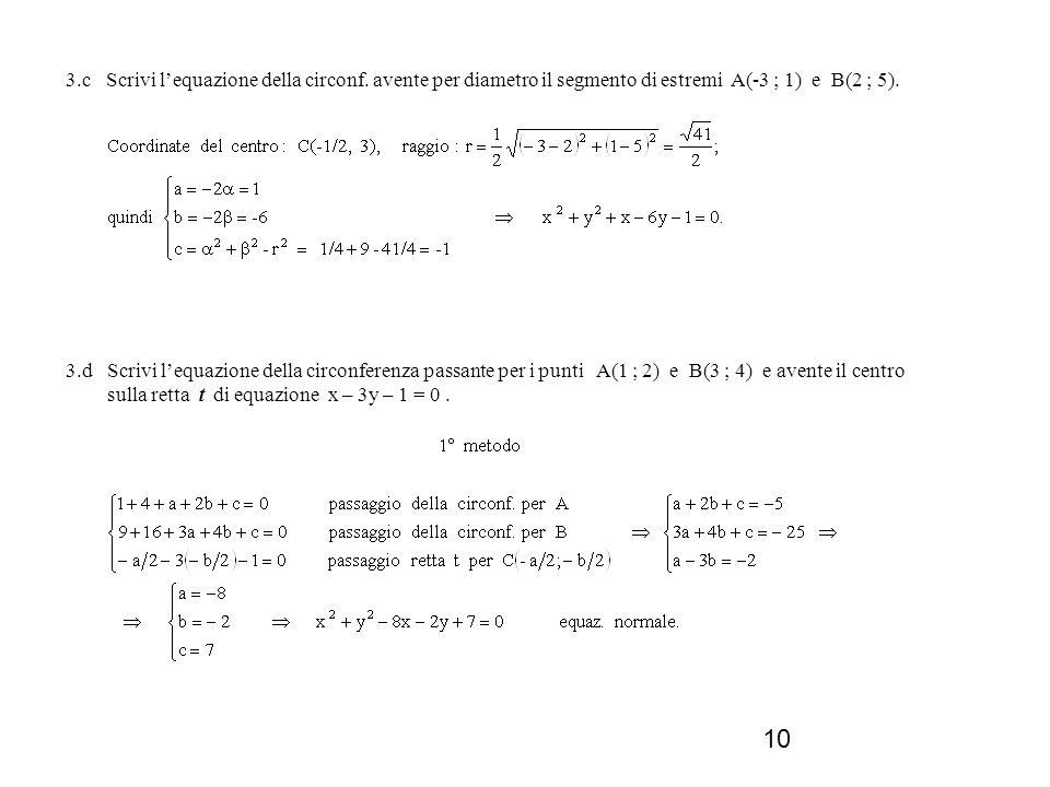 10 3.d Scrivi lequazione della circonferenza passante per i punti A(1 ; 2) e B(3 ; 4) e avente il centro sulla retta t di equazione x – 3y – 1 = 0. 3.