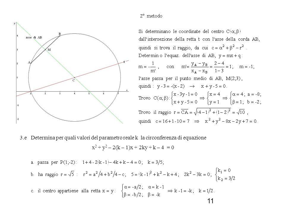 11 3.e Determina per quali valori del parametro reale k la circonferenza di equazione x 2 + y 2 – 2(k – 1)x + 2ky + k – 4 = 0