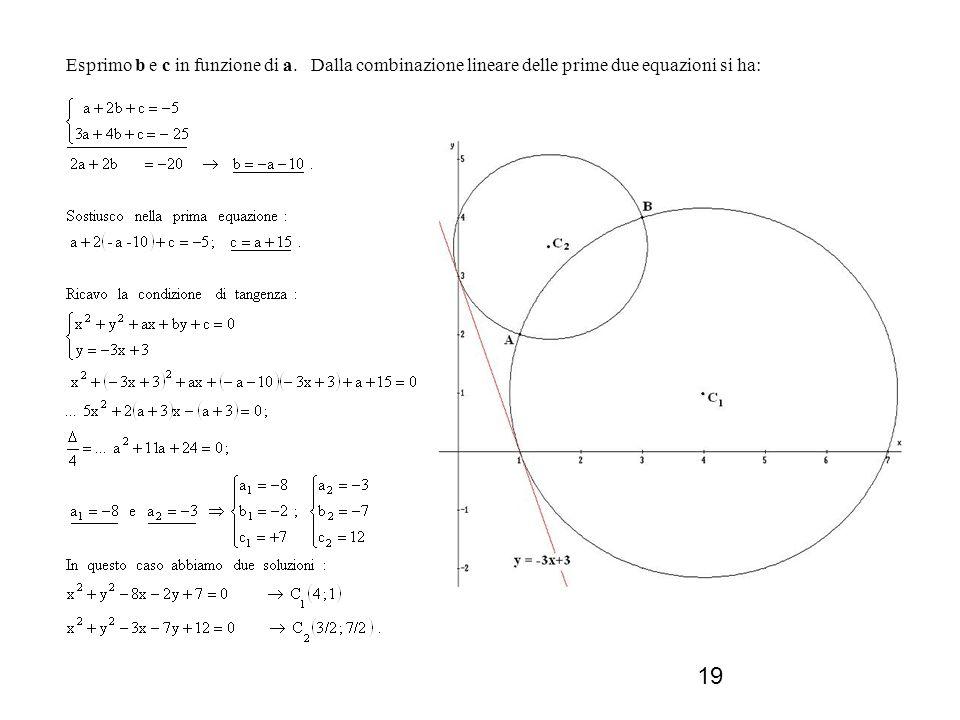 19 Esprimo b e c in funzione di a. Dalla combinazione lineare delle prime due equazioni si ha: