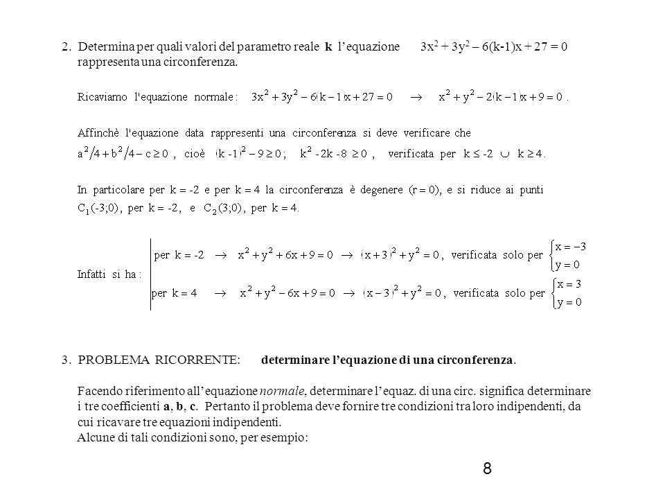 8 2. Determina per quali valori del parametro reale k lequazione 3x 2 + 3y 2 – 6(k-1)x + 27 = 0 rappresenta una circonferenza. 3. PROBLEMA RICORRENTE:
