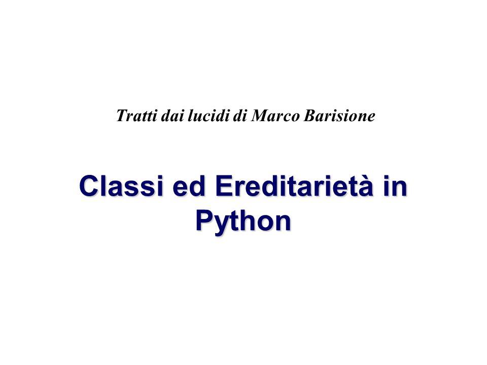 Marco Barisione Classi ed Ereditarietà in Python Tratti dai lucidi di Marco Barisione
