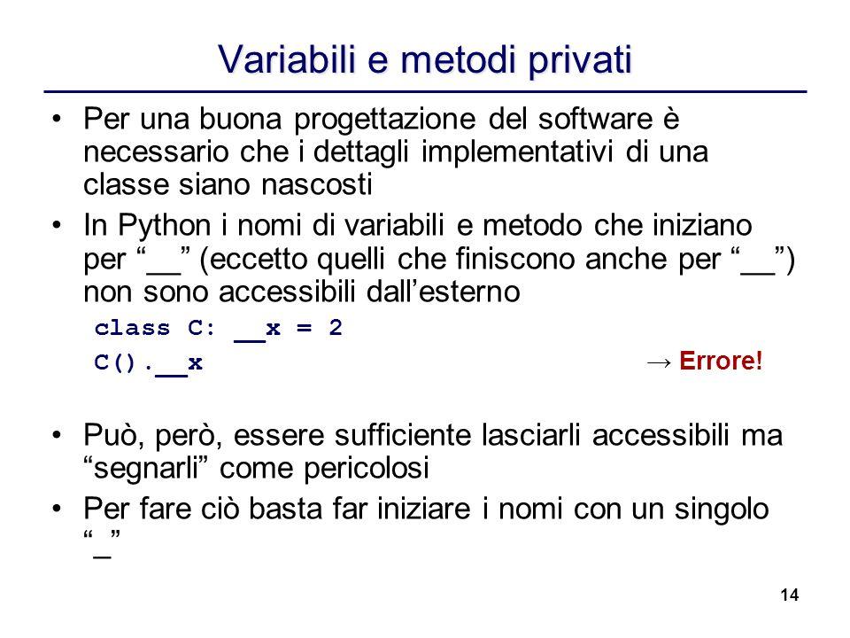 14 Variabili e metodi privati Per una buona progettazione del software è necessario che i dettagli implementativi di una classe siano nascosti In Pyth
