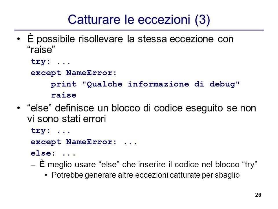 26 Catturare le eccezioni (3) È possibile risollevare la stessa eccezione conraise try:... except NameError: print