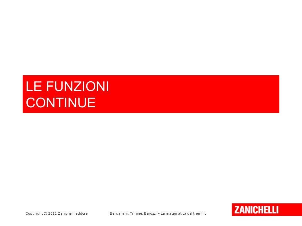 LE FUNZIONI CONTINUE Copyright © 2011 Zanichelli editoreBergamini, Trifone, Barozzi – La matematica del triennio