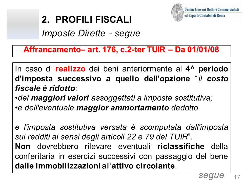 2.PROFILI FISCALI Imposte Dirette - segue In caso di realizzo dei beni anteriormente al 4^ periodo d'imposta successivo a quello dell'opzione il costo