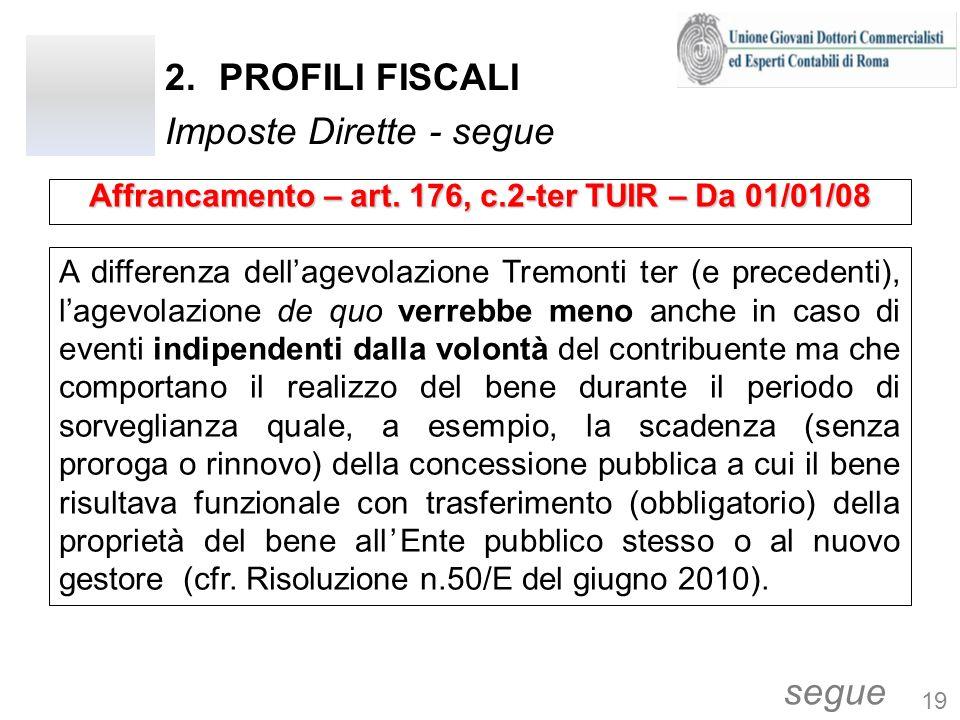 2.PROFILI FISCALI Imposte Dirette - segue A differenza dellagevolazione Tremonti ter (e precedenti), lagevolazione de quo verrebbe meno anche in caso