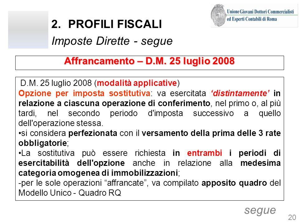 2.PROFILI FISCALI Imposte Dirette - segue D.M. 25 luglio 2008 (modalità applicative) Opzione per imposta sostitutiva: va esercitata distintamente in r