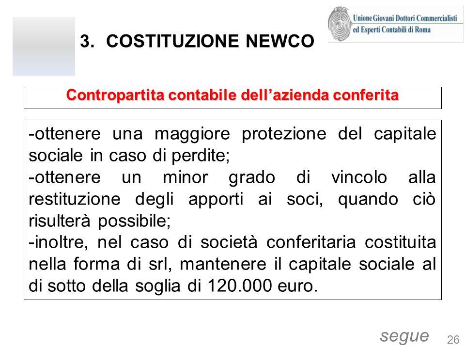 3.COSTITUZIONE NEWCO -ottenere una maggiore protezione del capitale sociale in caso di perdite; -ottenere un minor grado di vincolo alla restituzione