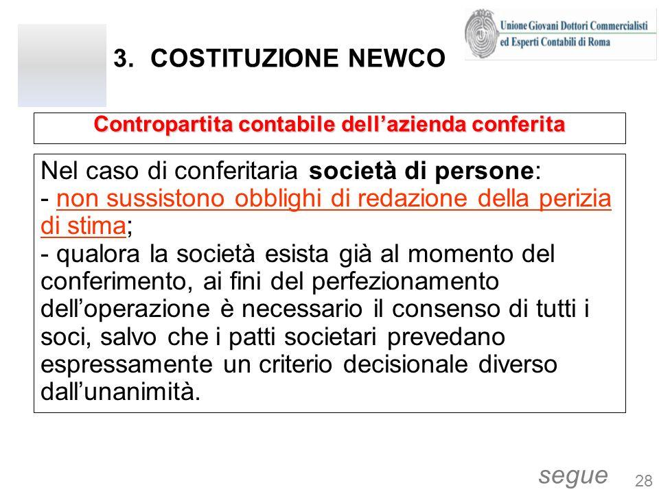 3.COSTITUZIONE NEWCO Nel caso di conferitaria società di persone: - non sussistono obblighi di redazione della perizia di stima; - qualora la società