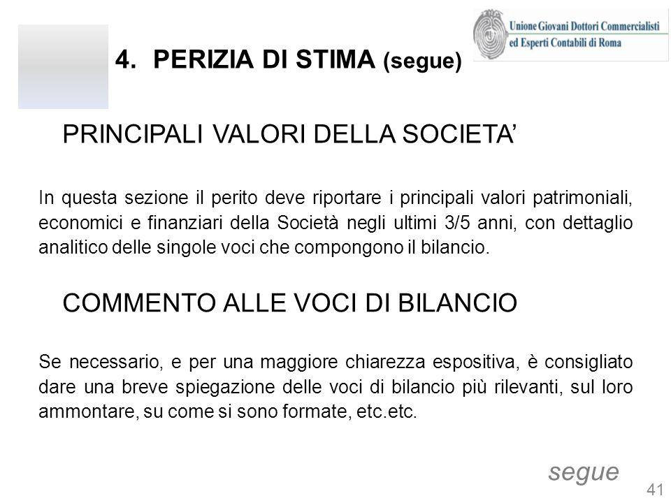 4.PERIZIA DI STIMA (segue) PRINCIPALI VALORI DELLA SOCIETA segue In questa sezione il perito deve riportare i principali valori patrimoniali, economic