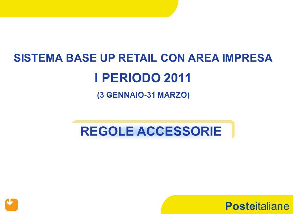 Posteitaliane REGOLE ACCESSORIE SISTEMA BASE UP RETAIL CON AREA IMPRESA I PERIODO 2011 (3 GENNAIO-31 MARZO)