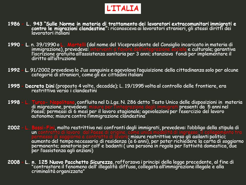 - 1986 - L. 943 Sulle Norme in materia di trattamento dei lavoratori extracomunitari immigrati e contro le migrazioni clandestine: riconosceva ai lavo