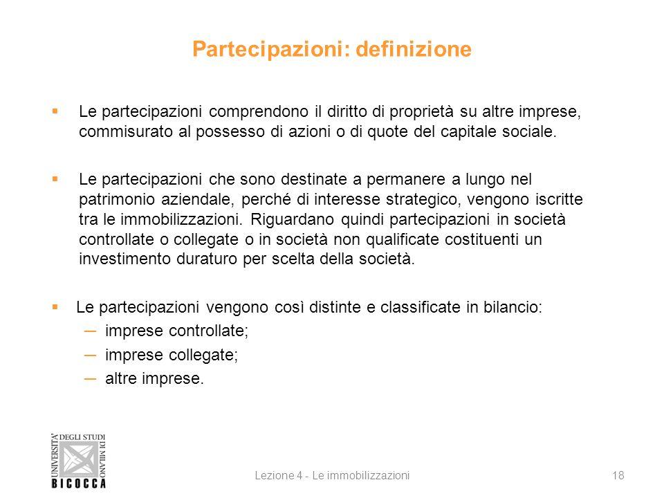 Partecipazioni: definizione Le partecipazioni comprendono il diritto di proprietà su altre imprese, commisurato al possesso di azioni o di quote del c