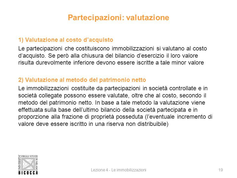 Partecipazioni: valutazione 1) Valutazione al costo dacquisto Le partecipazioni che costituiscono immobilizzazioni si valutano al costo dacquisto. Se