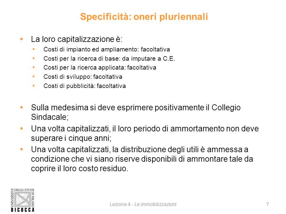 Specificità: oneri pluriennali La loro capitalizzazione è: Costi di impianto ed ampliamento: facoltativa Costi per la ricerca di base: da imputare a C