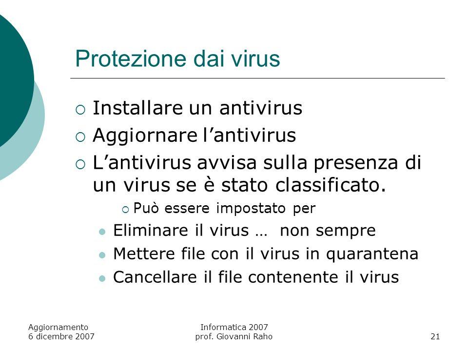 Aggiornamento 6 dicembre 2007 Informatica 2007 prof. Giovanni Raho21 Protezione dai virus Installare un antivirus Aggiornare lantivirus Lantivirus avv