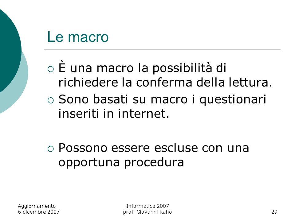 Aggiornamento 6 dicembre 2007 Informatica 2007 prof. Giovanni Raho29 Le macro È una macro la possibilità di richiedere la conferma della lettura. Sono