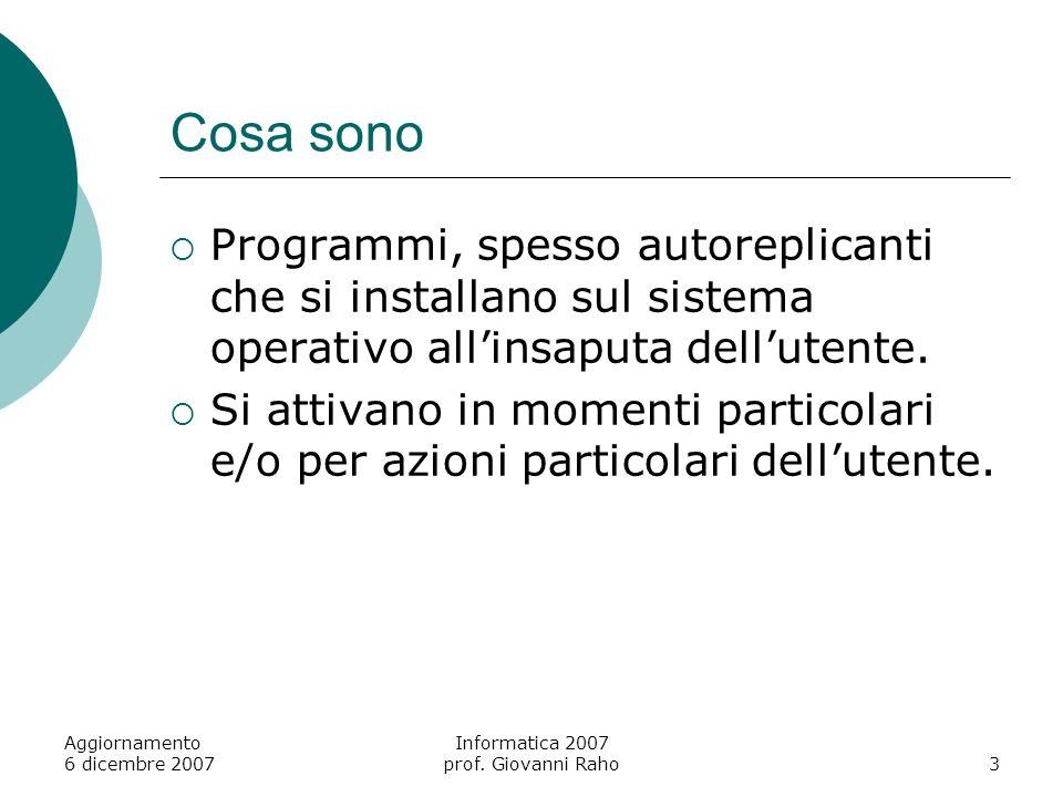Aggiornamento 6 dicembre 2007 Informatica 2007 prof. Giovanni Raho3 Cosa sono Programmi, spesso autoreplicanti che si installano sul sistema operativo