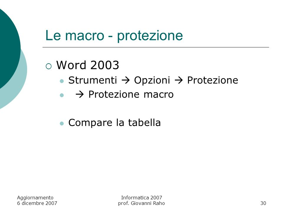 Aggiornamento 6 dicembre 2007 Informatica 2007 prof. Giovanni Raho30 Le macro - protezione Word 2003 Strumenti Opzioni Protezione Protezione macro Com